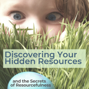 Discovering Your Hidden Resources