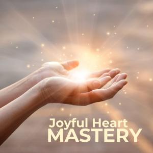 Joyful Heart Mastery
